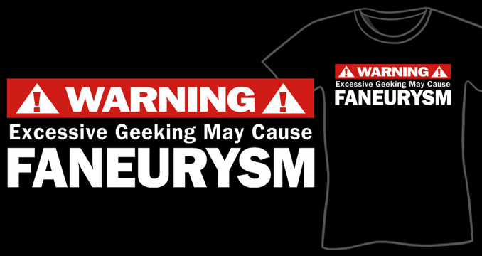 Excessive Geeking May Cause Faneurysm Shirt - Geeky T-Shirts, Nerdy Shirts, Sharksplode