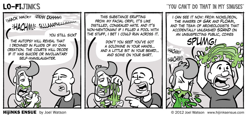 comic-2012-01-07-lo-fijinks-you-cant-do-that-in-my-sinuses.jpg