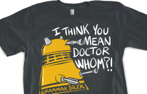 Grammar Dalek Shirt from HijiNKS ENSUE