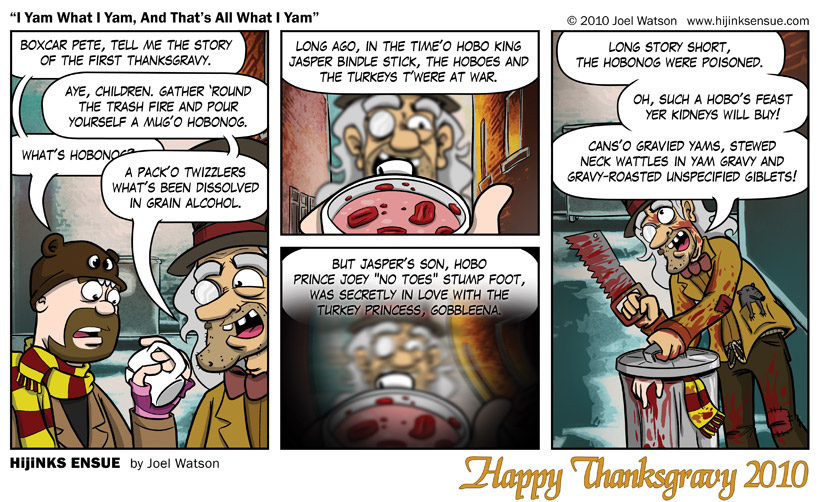 The joke's on Boxcar Pete because the hobonog rendered Josh's kidney's completely unusable! He'll be lucky to get enough to buy a single can of yammed corn! HAHAHAHAHAHAH! HAPPY THANKSGRAVY ONE AND ALLLLLLLLLLLL!