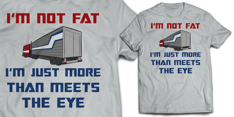 sharksplode-t-shirt-im-not-fat-im-just-more-than-meets-the-eye-WIDE